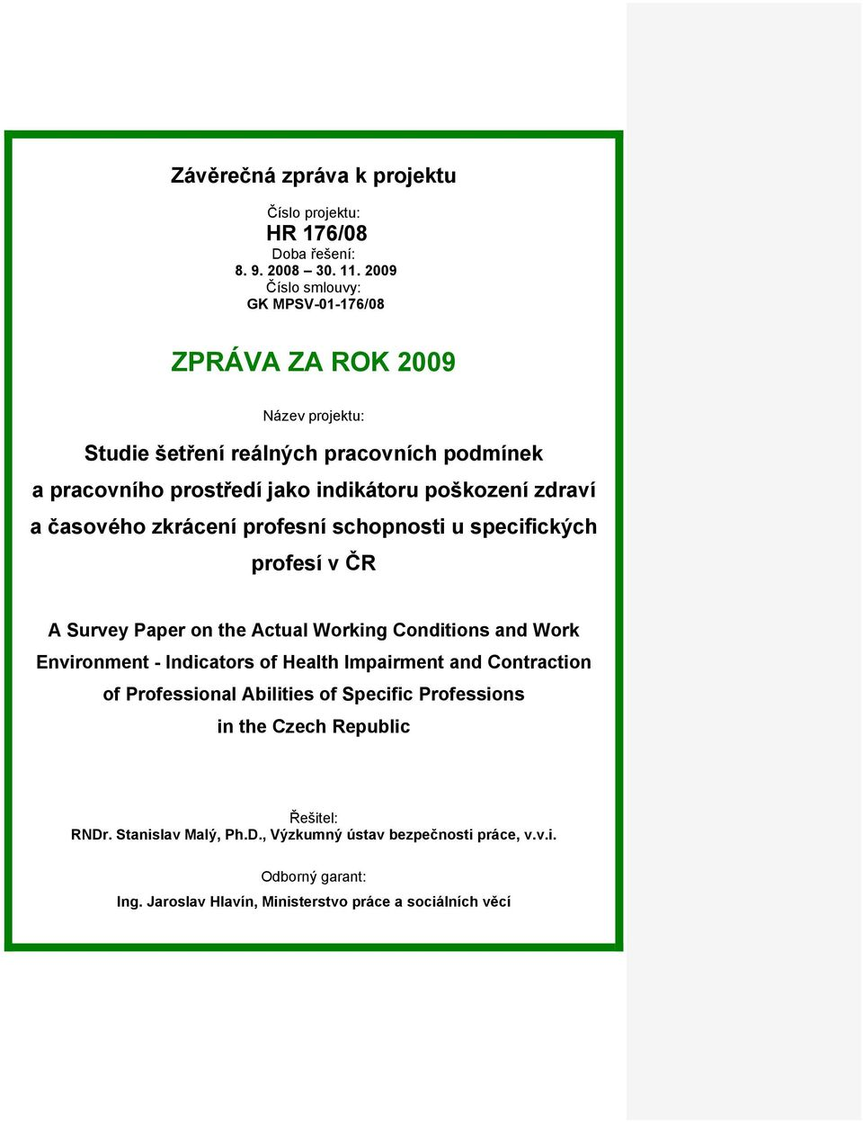 zdraví a časového zkrácení profesní schopnosti u specifických profesí v ČR A Survey Paper on the Actual Working Conditions and Work Environment - Indicators of Health