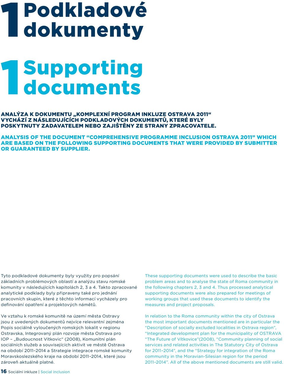Analysis of the document Comprehensive programme inclusion OSTRAVA 2011 which are based on the following supporting documents that were provided by submitter or guaranteed by supplier.