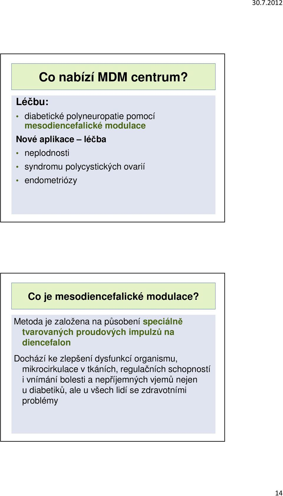 ovarií endometriózy Co je mesodiencefalické modulace?