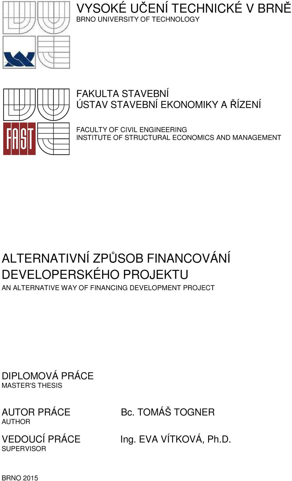 FINANCOVÁNÍ DEVELOPERSKÉHO PROJEKTU AN ALTERNATIVE WAY OF FINANCING DEVELOPMENT PROJECT DIPLOMOVÁ PRÁCE