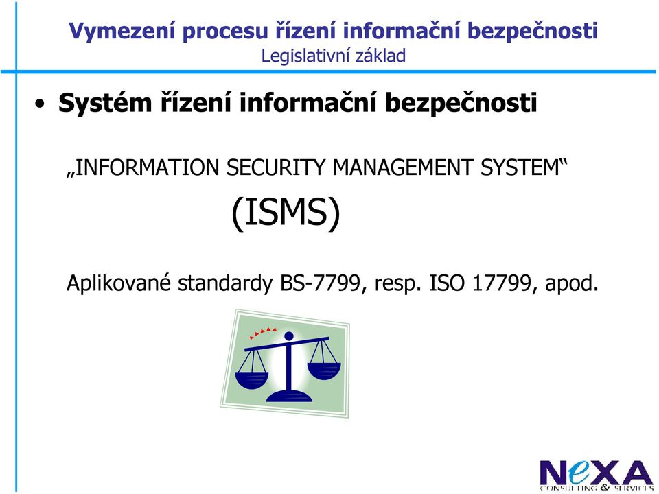 bezpečnosti INFORMATION SECURITY MANAGEMENT SYSTEM