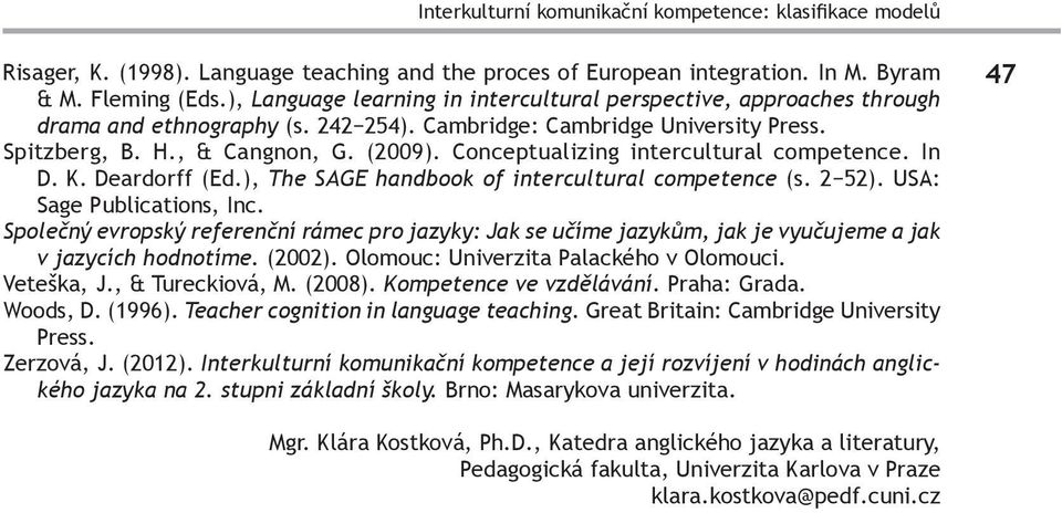 Conceptualizing intercultural competence. In D. K. Deardorff (Ed.), The SAGE handbook of intercultural competence (s. 2 52). USA: Sage Publications, Inc.