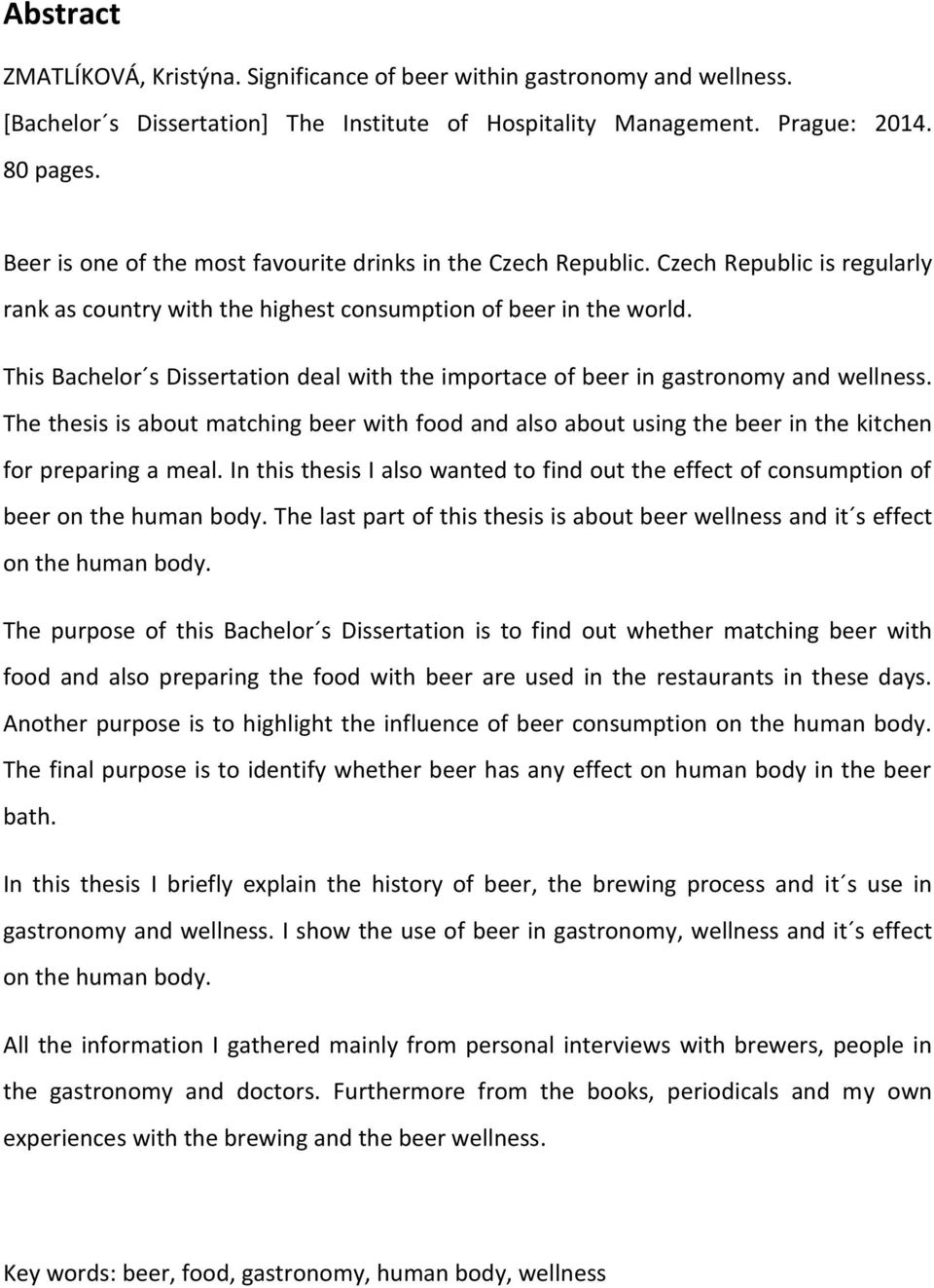 This Bachelor s Dissertation deal with the importace of beer in gastronomy and wellness. The thesis is about matching beer with food and also about using the beer in the kitchen for preparing a meal.