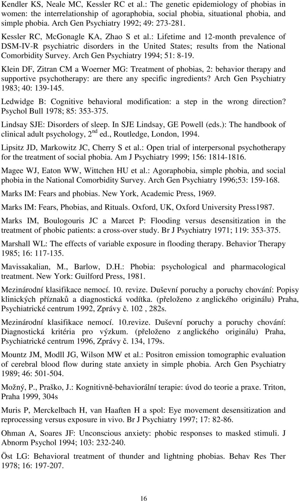 : Lifetime and 12-month prevalence of DSM-IV-R psychiatric disorders in the United States; results from the National Comorbidity Survey. Arch Gen Psychiatry 1994; 51: 8-19.