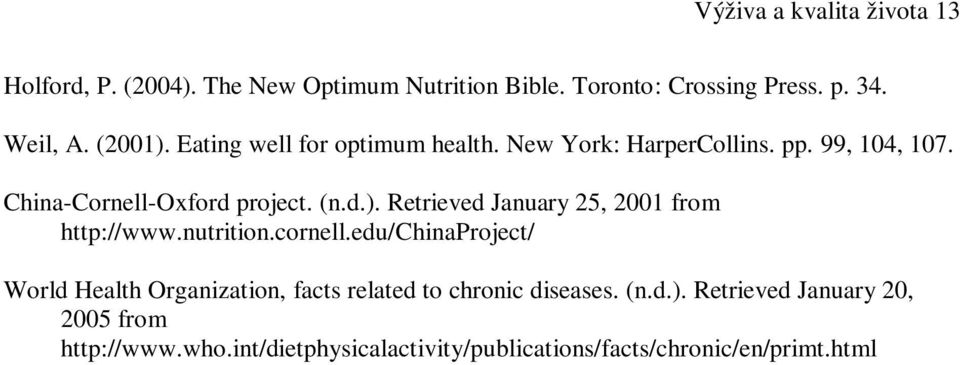 nutrition.cornell.edu/chinaproject/ World Health Organization, facts related to chronic diseases. (n.d.).
