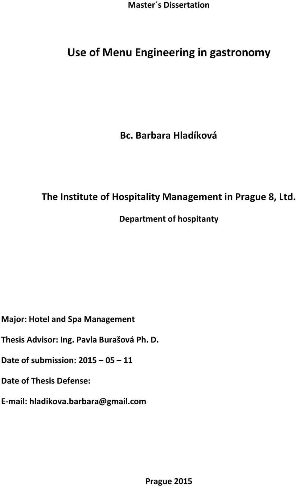 Department of hospitanty Major: Hotel and Spa Management Thesis Advisor: Ing.