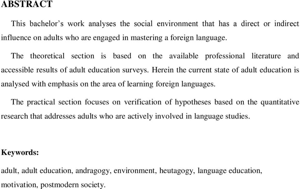 Herein the current state of adult education is analysed with emphasis on the area of learning foreign languages.