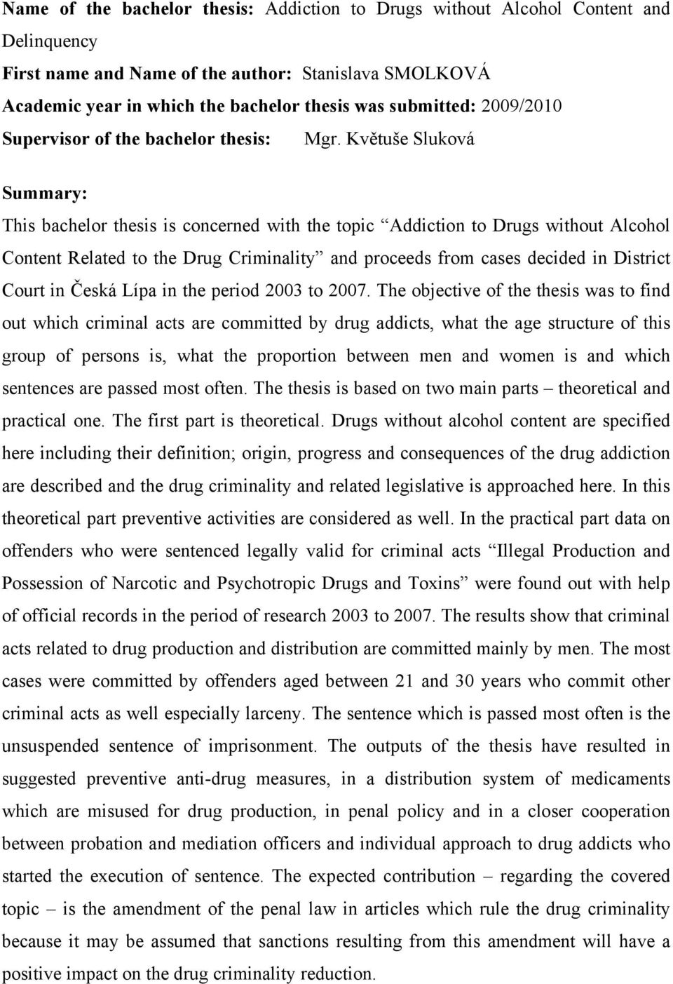 Květuše Sluková Summary: This bachelor thesis is concerned with the topic Addiction to Drugs without Alcohol Content Related to the Drug Criminality and proceeds from cases decided in District Court