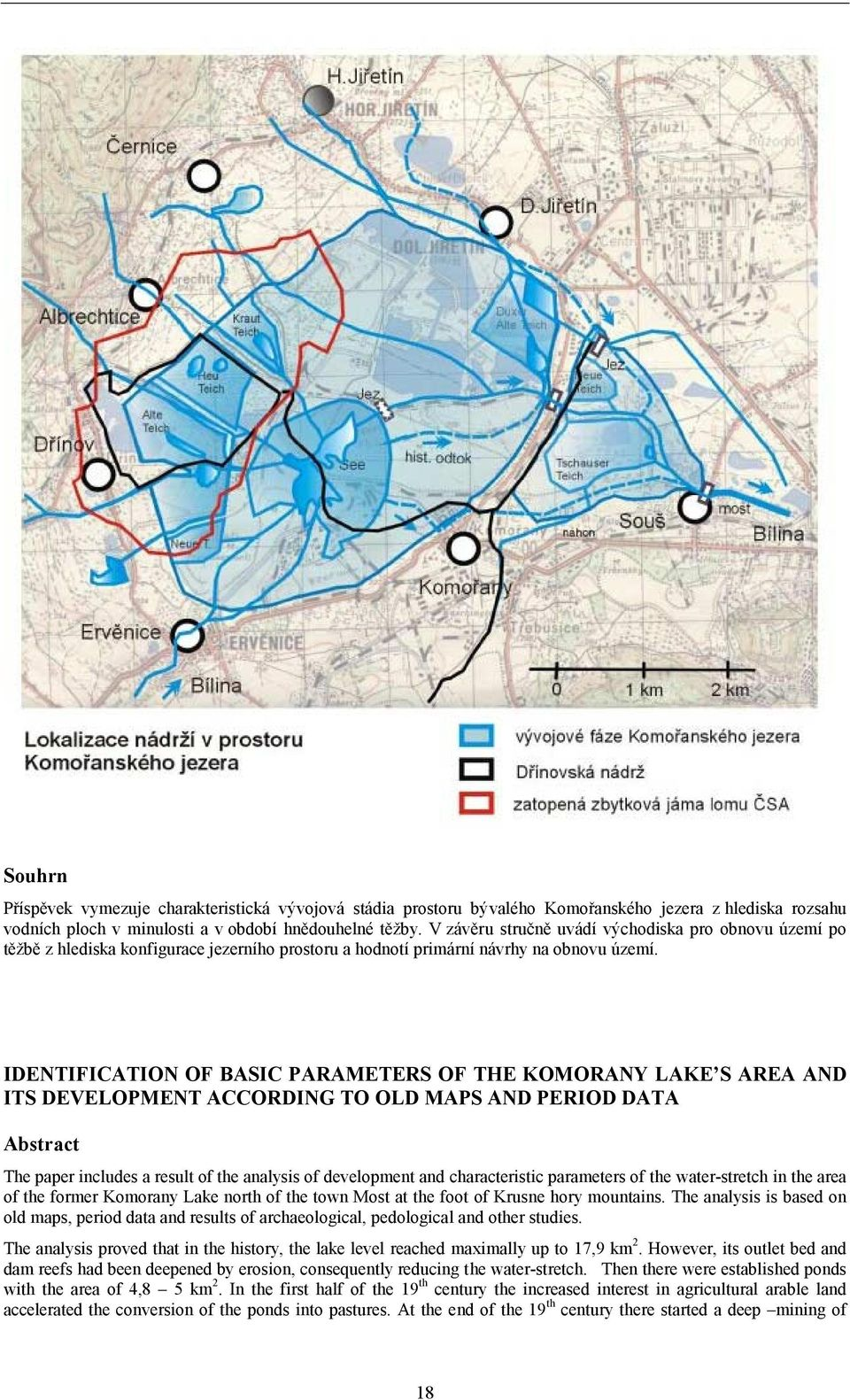 IDENTIFICATION OF BASIC PARAMETERS OF THE KOMORANY LAKE S AREA AND ITS DEVELOPMENT ACCORDING TO OLD MAPS AND PERIOD DATA Abstract The paper includes a result of the analysis of development and