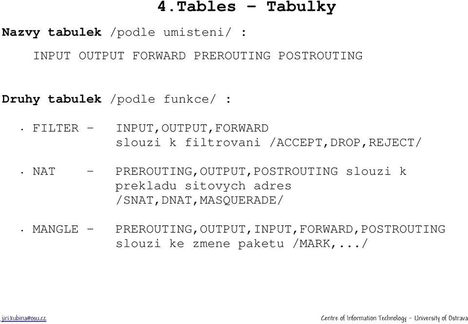 /ACCEPT,DROP,REJECT/ NAT - PREROUTING,OUTPUT,POSTROUTING slouzi k prekladu sitovych adres