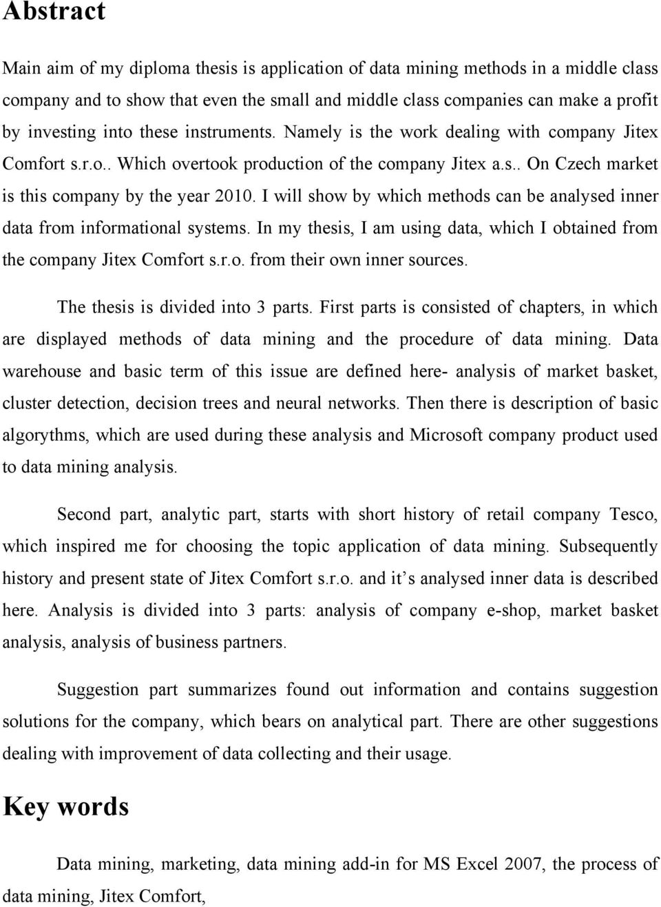 I will show by which methods can be analysed inner data from informational systems. In my thesis, I am using data, which I obtained from the company Jitex Comfort s.r.o. from their own inner sources.