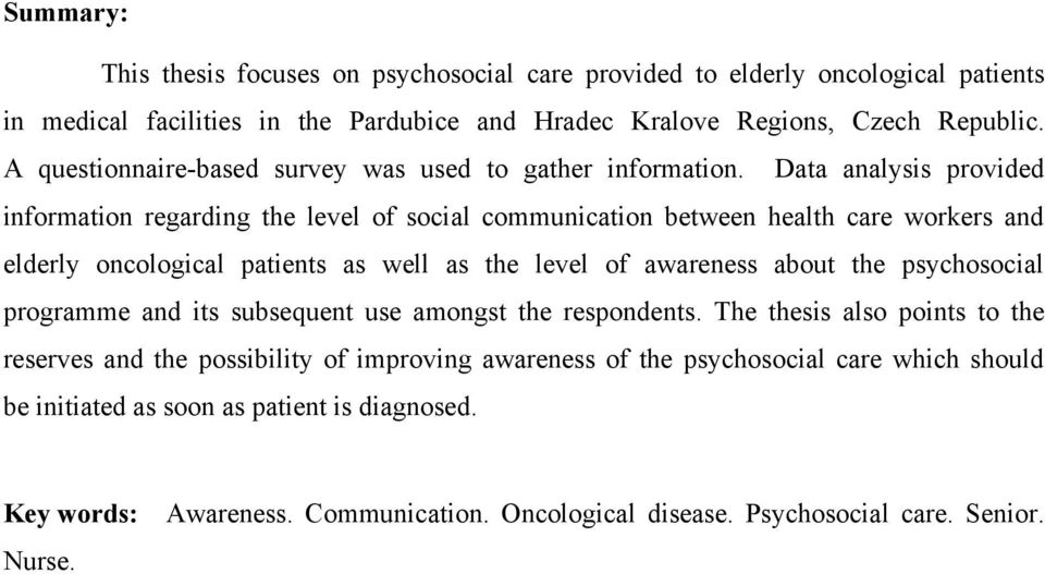 Data analysis provided information regarding the level of social communication between health care workers and elderly oncological patients as well as the level of awareness about the