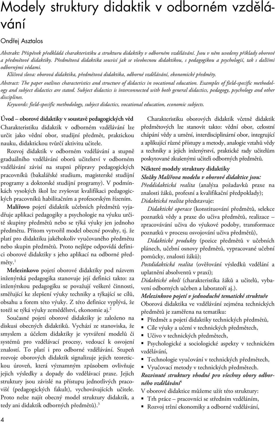 Klíčová slova: oborová didaktika, předmětová didaktika, odborné vzdělávání, ekonomické předměty. Abstract: The paper outlines characteristics and structure of didactics in vocational education.