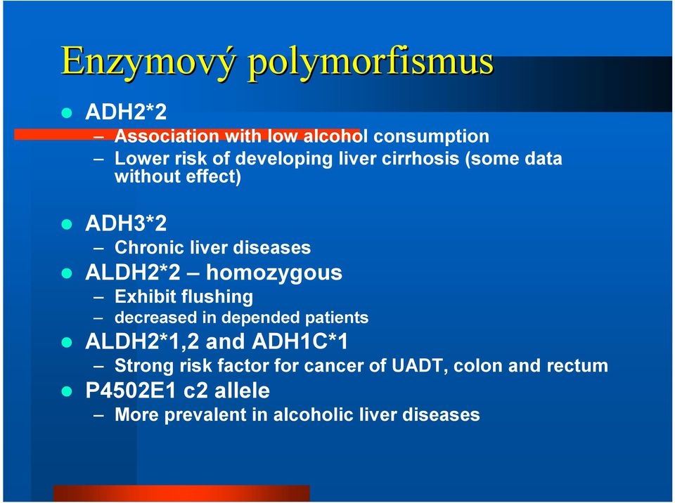 homozygous Exhibit flushing decreased in depended patients ALDH2*1,2 and ADH1C*1 Strong risk