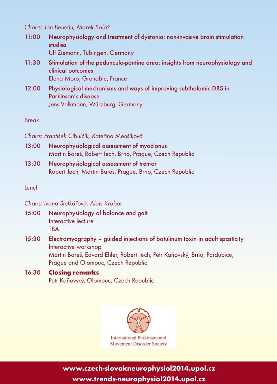 Würzburg, Germany Break Chairs: František Cibulčík, Kateřina Menšíková 13:00 Neurophysiological assessment of myoclonus Martin Bareš, Robert Jech, Brno, Prague, Czech Republic 13:30