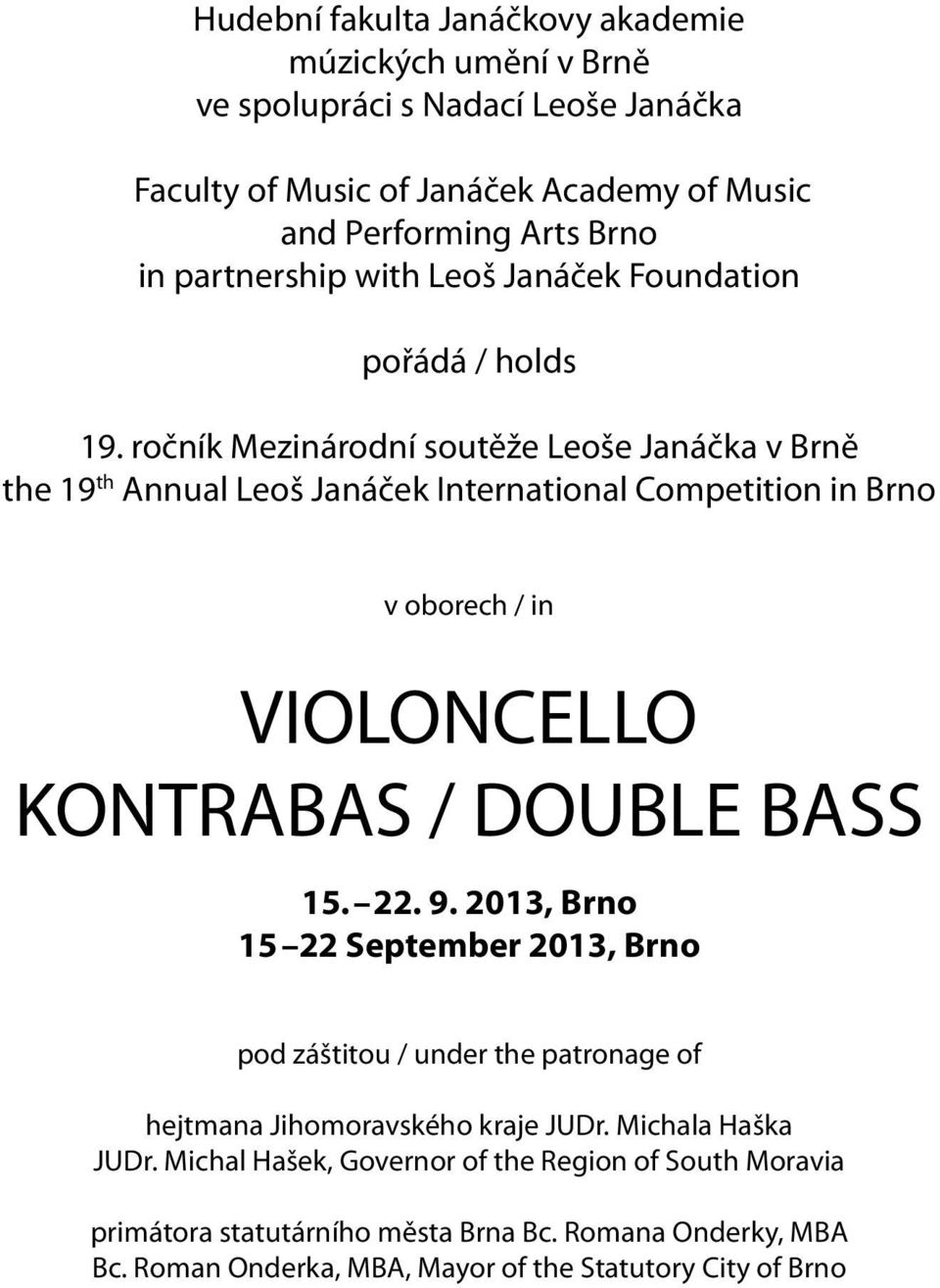 ročník Mezinárodní soutěže Leoše Janáčka v Brně the 19 th Annual Leoš Janáček International Competition in Brno v oborech / in VIOLONCELLO KONTRABAS / DOUBLE BASS 15. 22. 9.