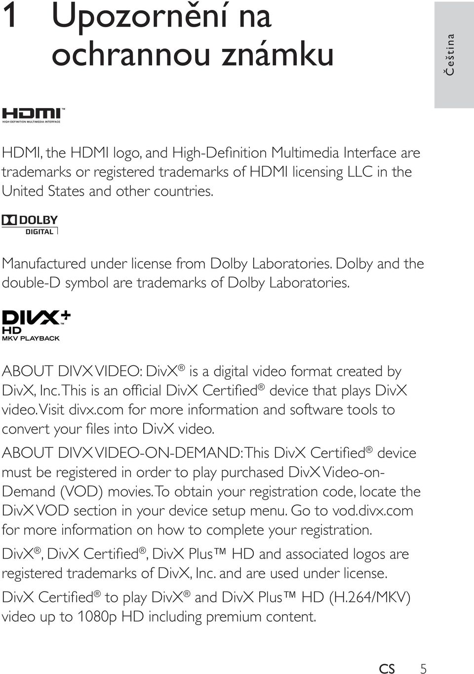 ABOUT DIVX VIDEO: DivX is a digital video format created by DivX, Inc. This is an official DivX Certified device that plays DivX video. Visit divx.