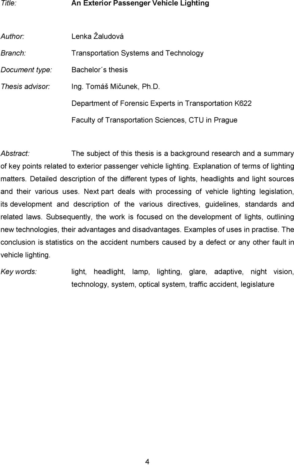 Department of Forensic Experts in Transportation K622 Faculty of Transportation Sciences, CTU in Prague Abstract: The subject of this thesis is a background research and a summary of key points