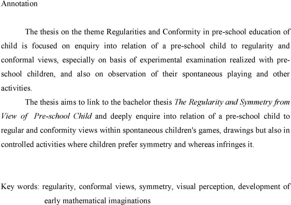The thesis aims to link to the bachelor thesis The Regularity and Symmetry from View of Pre-school Child and deeply enquire into relation of a pre-school child to regular and conformity views