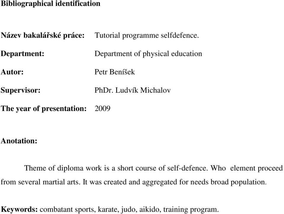 Ludvík Michalov The year of presentation: 2009 Anotation: Theme of diploma work is a short course of self-defence.