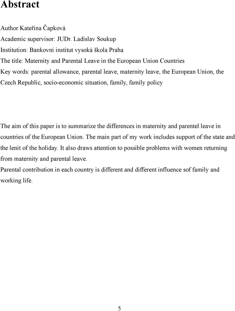 maternity leave, the European Union, the Czech Republic, socio-economic situation, family, family policy The aim of this paper is to summarize the differences in maternity and parentel leave