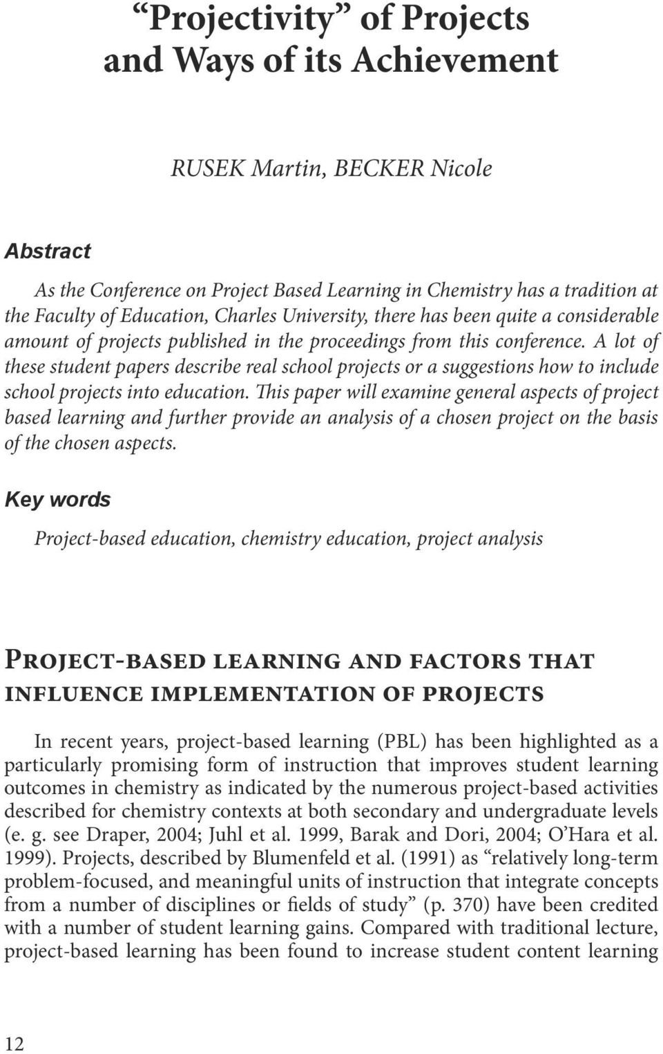 A lot of these student papers describe real school projects or a suggestions how to include school projects into education.