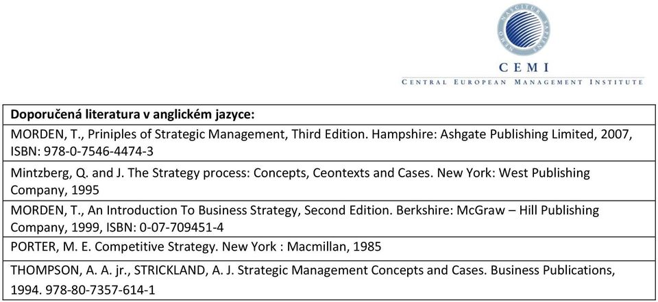 New York: West Publishing Company, 1995 MORDEN, T., An Introduction To Business Strategy, Second Edition.