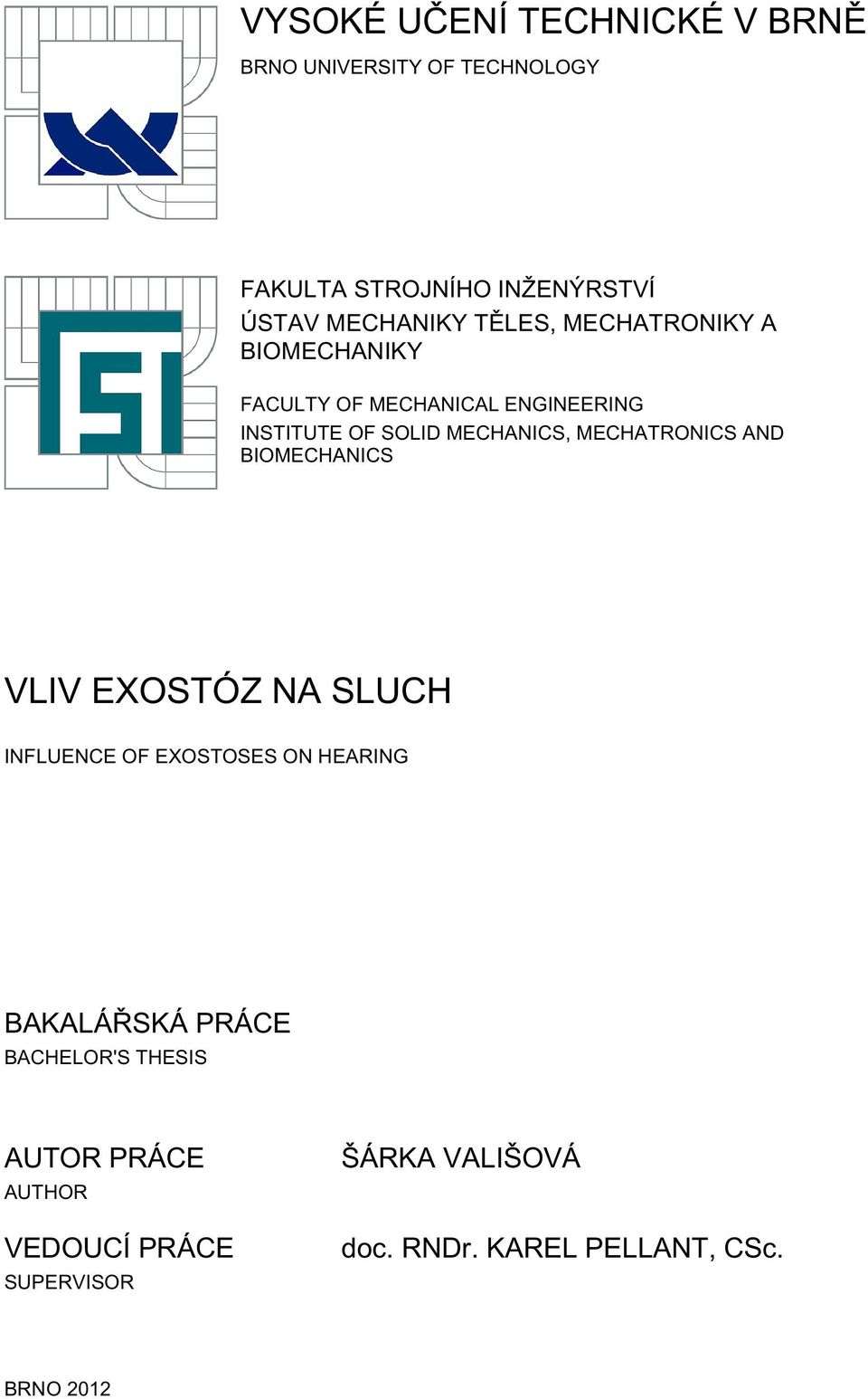 MECHATRONICS AND BIOMECHANICS VLIV EXOSTÓZ NA SLUCH INFLUENCE OF EXOSTOSES ON HEARING BAKALÁŘSKÁ PRÁCE
