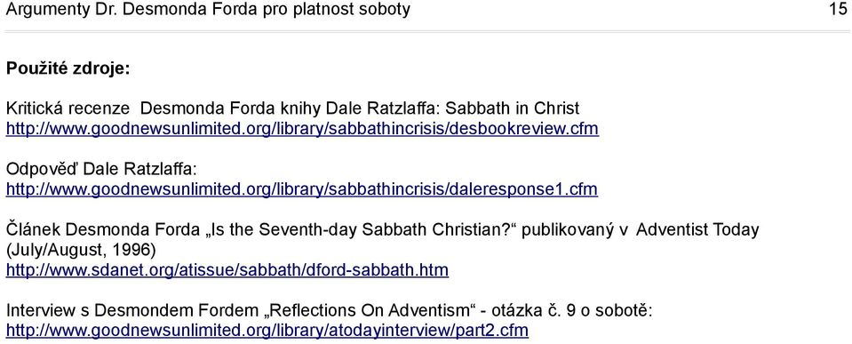cfm Článek Desmonda Forda Is the Seventh-day Sabbath Christian? publikovaný v Adventist Today (July/August, 1996) http://www.sdanet.