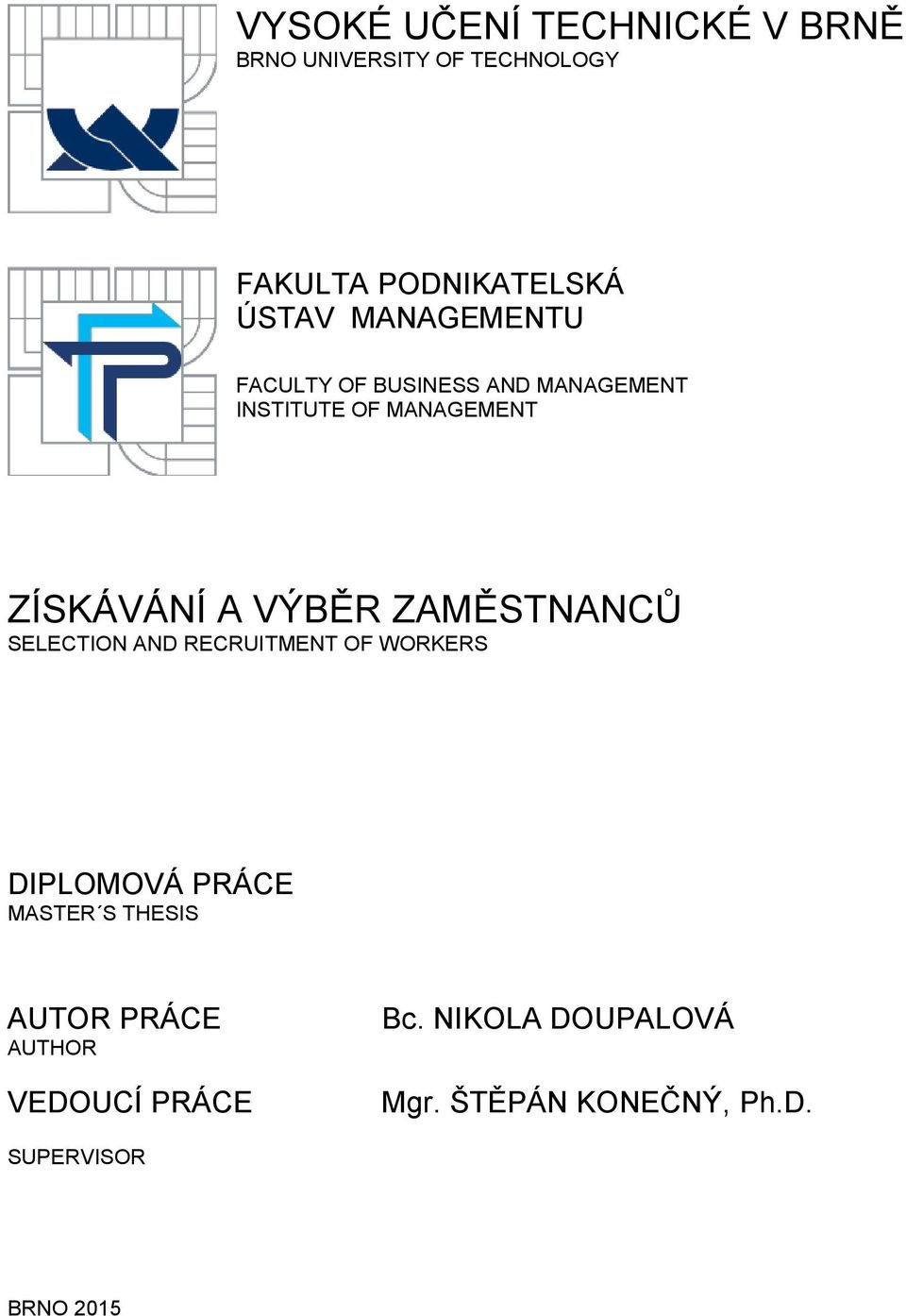 ZAMĚSTNANCŮ SELECTION AND RECRUITMENT OF WORKERS DIPLOMOVÁ PRÁCE MASTER S THESIS AUTOR