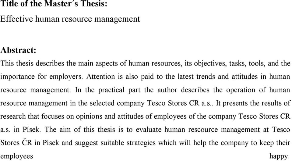 In the practical part the author describes the operation of human resource management in the selected company Tesco Stores CR a.s.. It presents the results of research that focuses on opinions and attitudes of employees of the company Tesco Stores CR a.