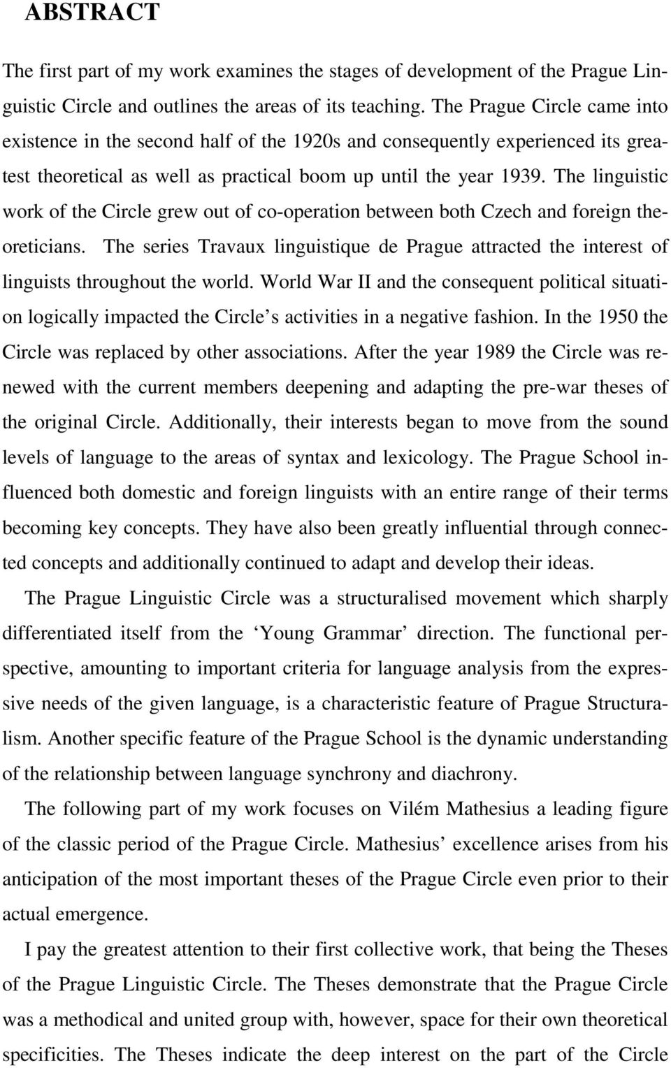 The linguistic work of the Circle grew out of co-operation between both Czech and foreign theoreticians.