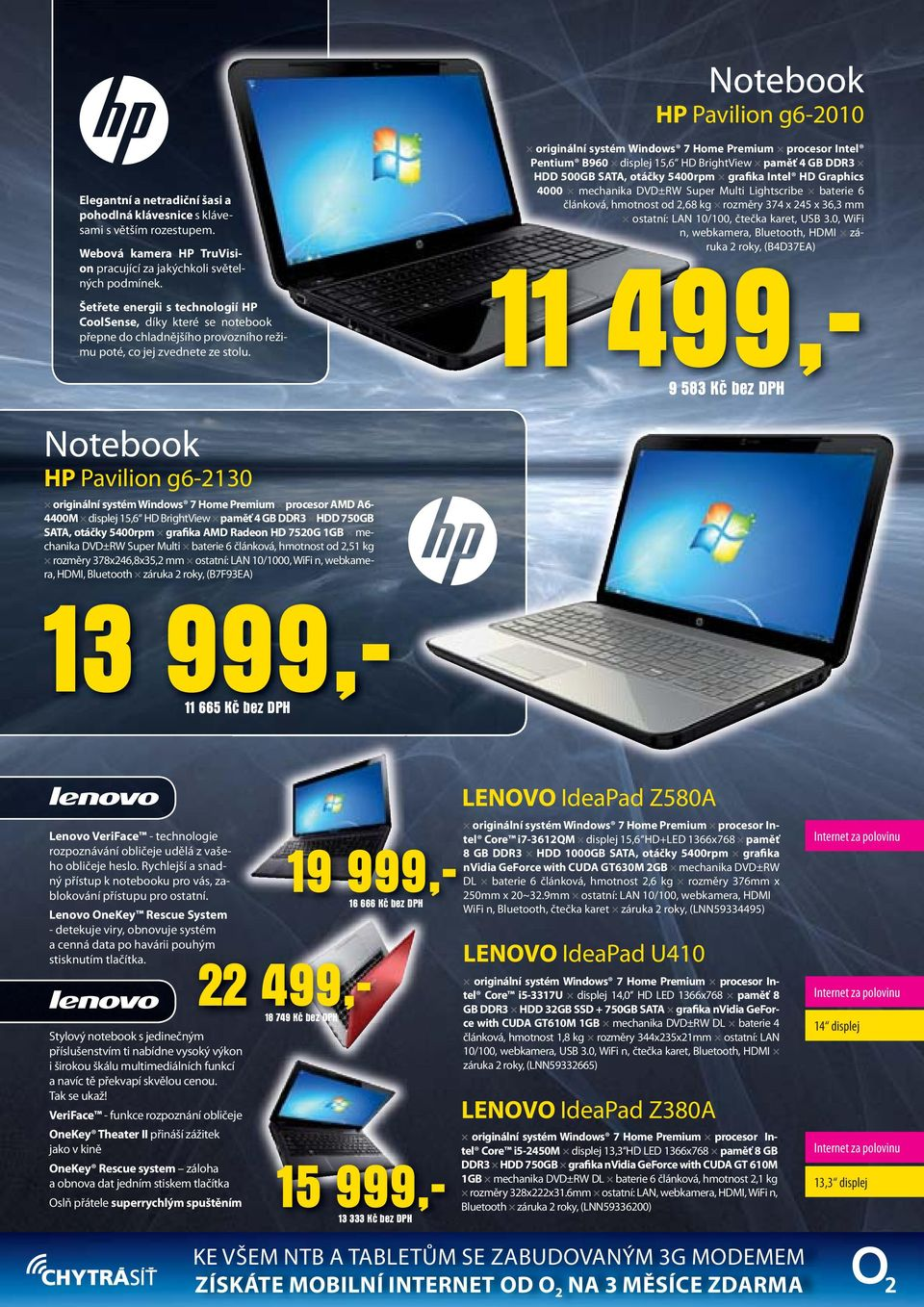 reži- originální systém Windows 7 Home Premium procesor Intel Pentium B960 displej 15,6 HD BrightView paměť 4 GB DDR3 HDD 500GB SATA, otáčky 5400rpm grafika Intel HD Graphics 4000 mechanika DVD±RW