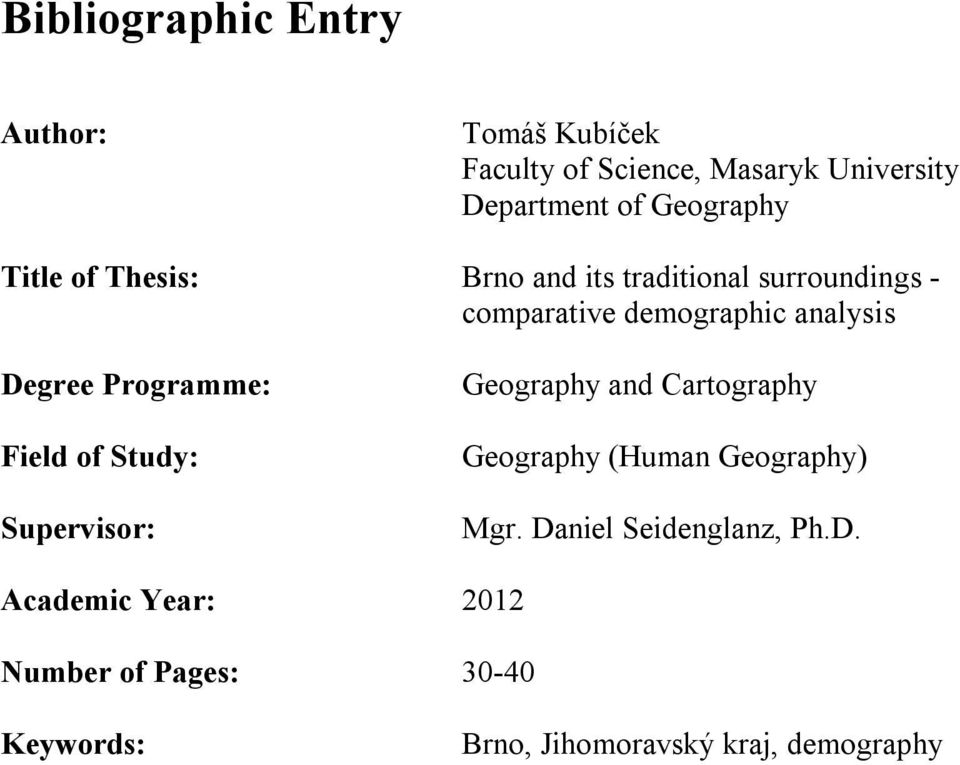 Programme: Field of Study: Supervisor: Geography and Cartography Geography (Human Geography) Mgr.