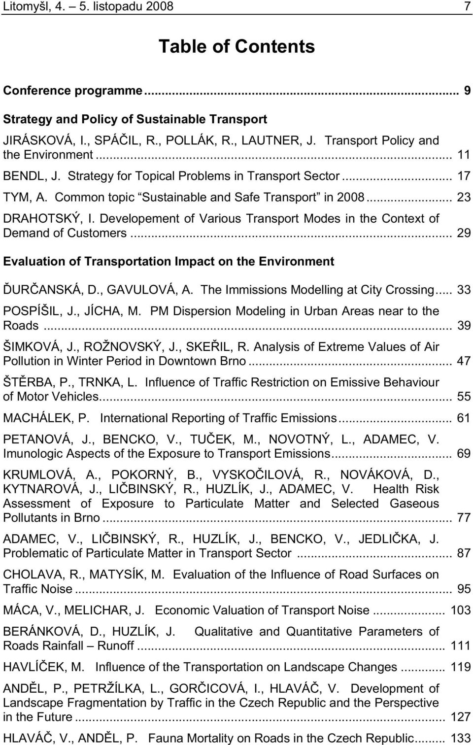 Developement of Various Transport Modes in the Context of Demand of Customers... 29 Evaluation of Transportation Impact on the Environment UR ANSKÁ, D., GAVULOVÁ, A.