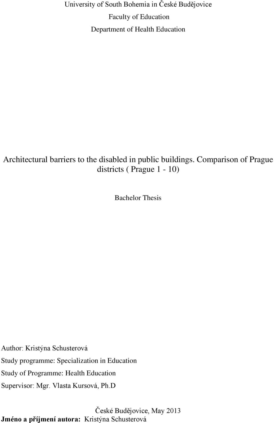 Comparison of Prague districts ( Prague 1-10) Bachelor Thesis Author: Kristýna Schusterová Study programme: