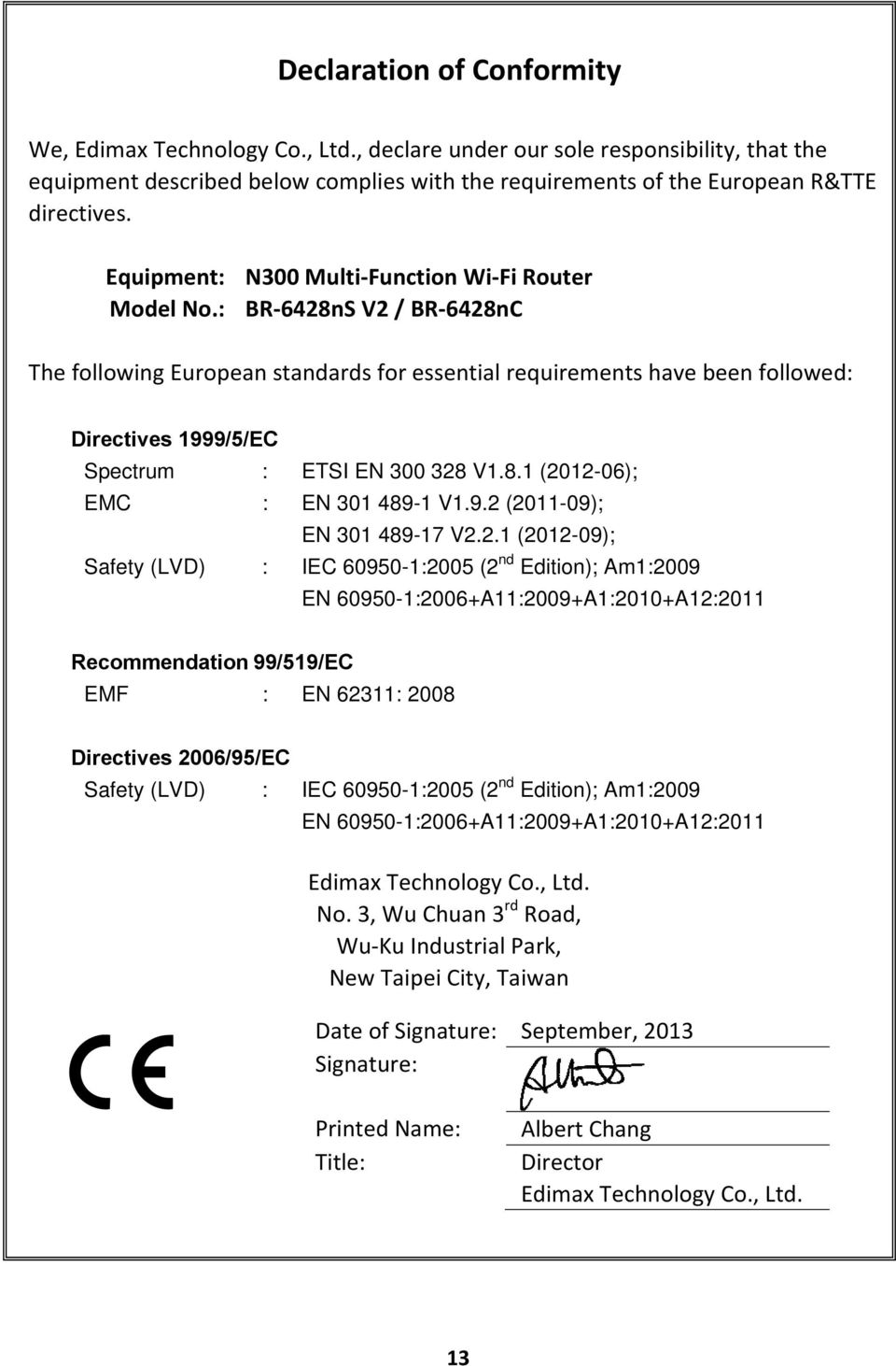 : BR 6428nS V2 / BR 6428nC The following European standards for essential requirements have been followed: Directives 1999/5/EC Spectrum : ETSI EN 300 328 V1.8.1 (2012-06); EMC : EN 301 489-1 V1.9.2 (2011-09); EN 301 489-17 V2.