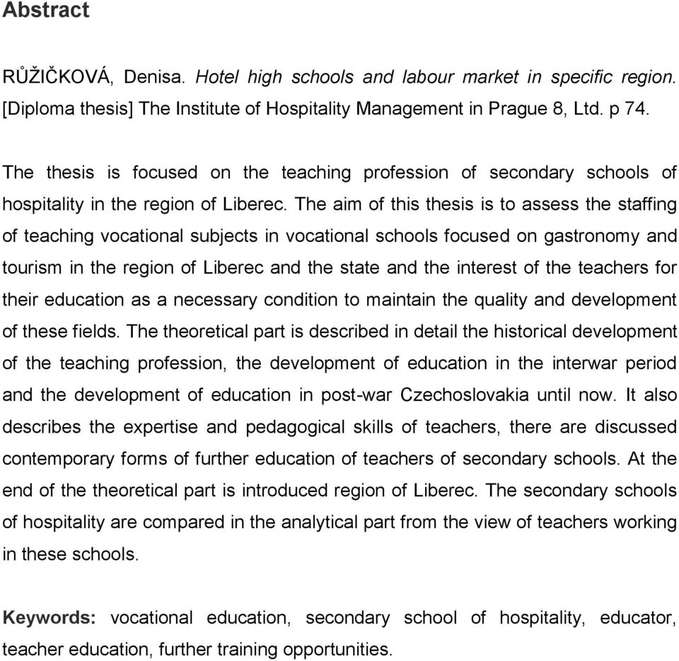 The aim of this thesis is to assess the staffing of teaching vocational subjects in vocational schools focused on gastronomy and tourism in the region of Liberec and the state and the interest of the