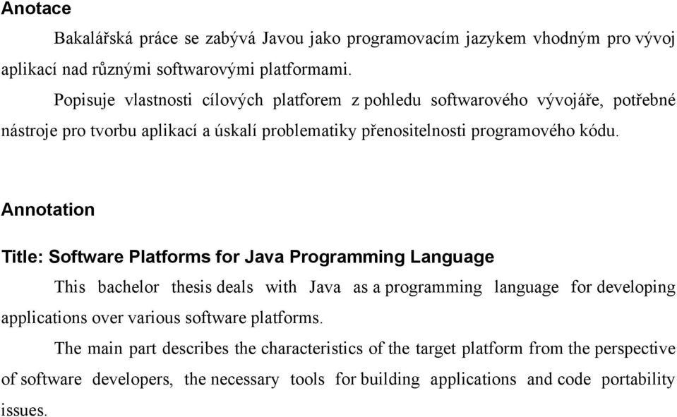 Annotation Title: Software Platforms for Java Programming Language This bachelor thesis deals with Java as a programming language for developing applications over