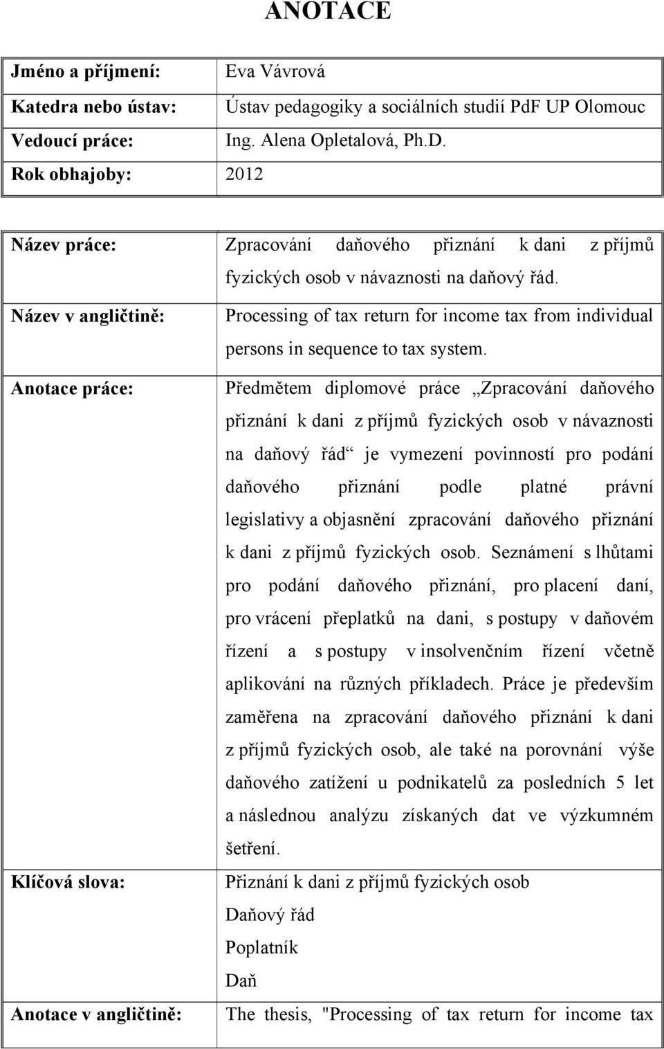 Název v angličtině: Anotace práce: Klíčová slova: Anotace v angličtině: Processing of tax return for income tax from individual persons in sequence to tax system.