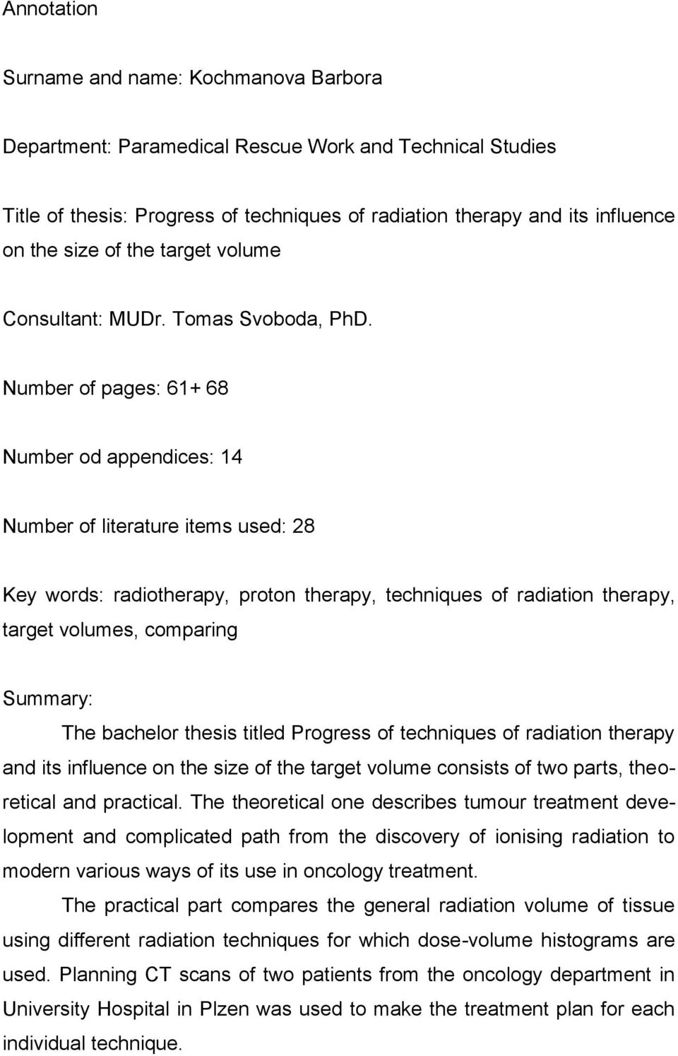 Number of pages: 61+ 68 Number od appendices: 14 Number of literature items used: 28 Key words: radiotherapy, proton therapy, techniques of radiation therapy, target volumes, comparing Summary: The