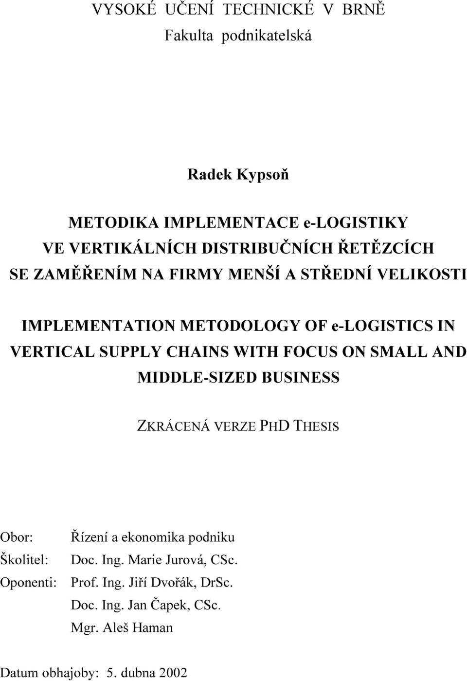 SUPPLY CHAINS WITH FOCUS ON SMALL AND MIDDLE-SIZED BUSINESS ZKRÁCENÁ VERZE PHD THESIS Obor: Školitel: Oponenti: Řízení a