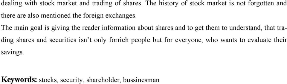 The main goal is giving the reader information about shares and to get them to understand, that