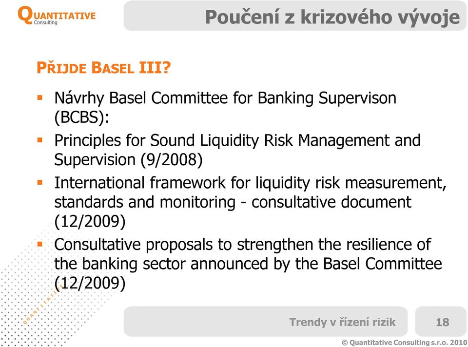 and Supervision (9/2008) International framework for liquidity risk measurement, standards and