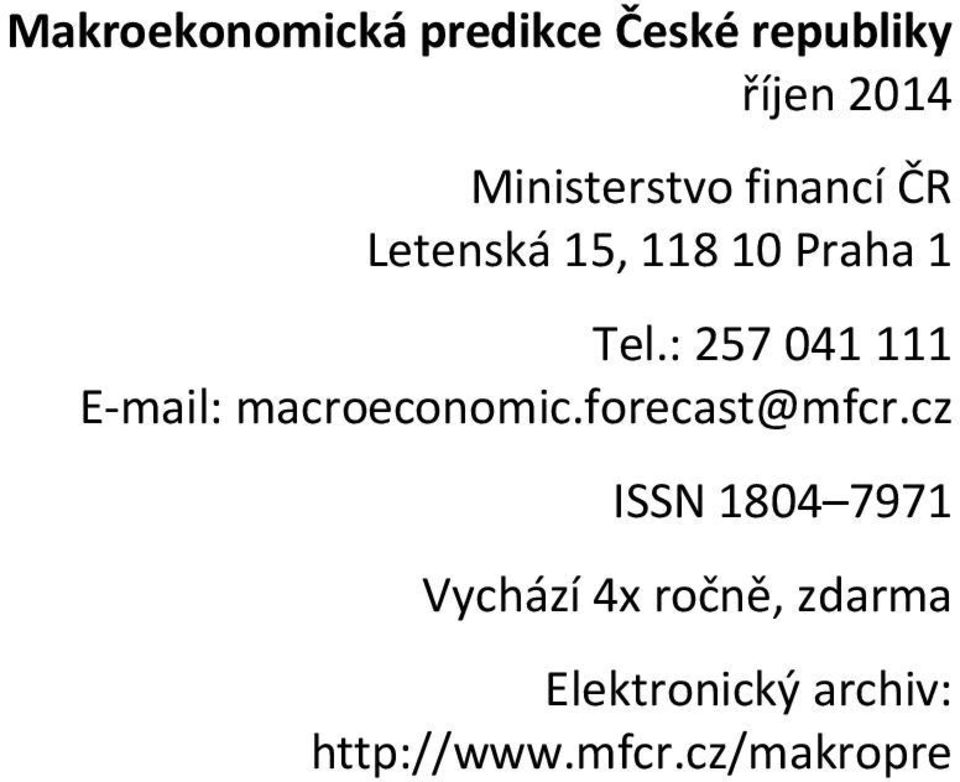 : 57 1 111 E mail: macroeconomic.forecast@mfcr.