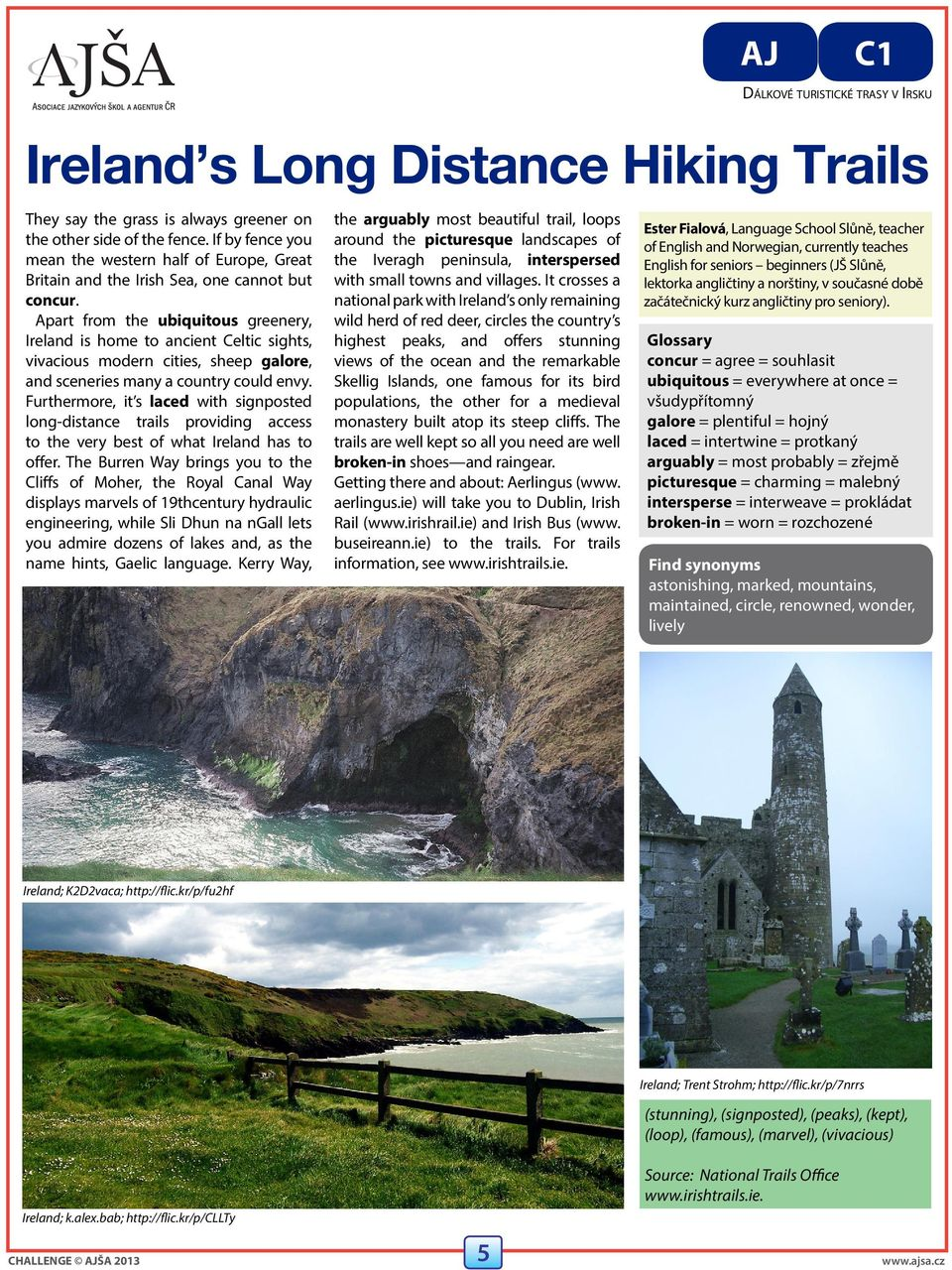 Furthermore, it s laced with signposted long-distance trails providing access to the very best of what Ireland has to offer.