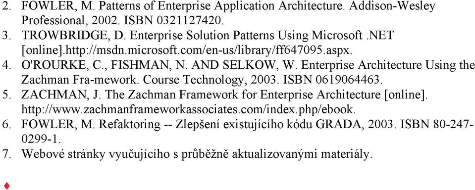 Enterprise Architecture Using the Zachman Fra-mework. Course Technology, 2003. ISBN 0619064463. 5. ZACHMAN, J. The Zachman Framework for Enterprise Architecture [online].