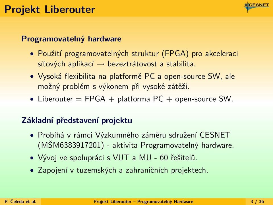 Liberouter = FPGA + platforma PC + open-source SW.
