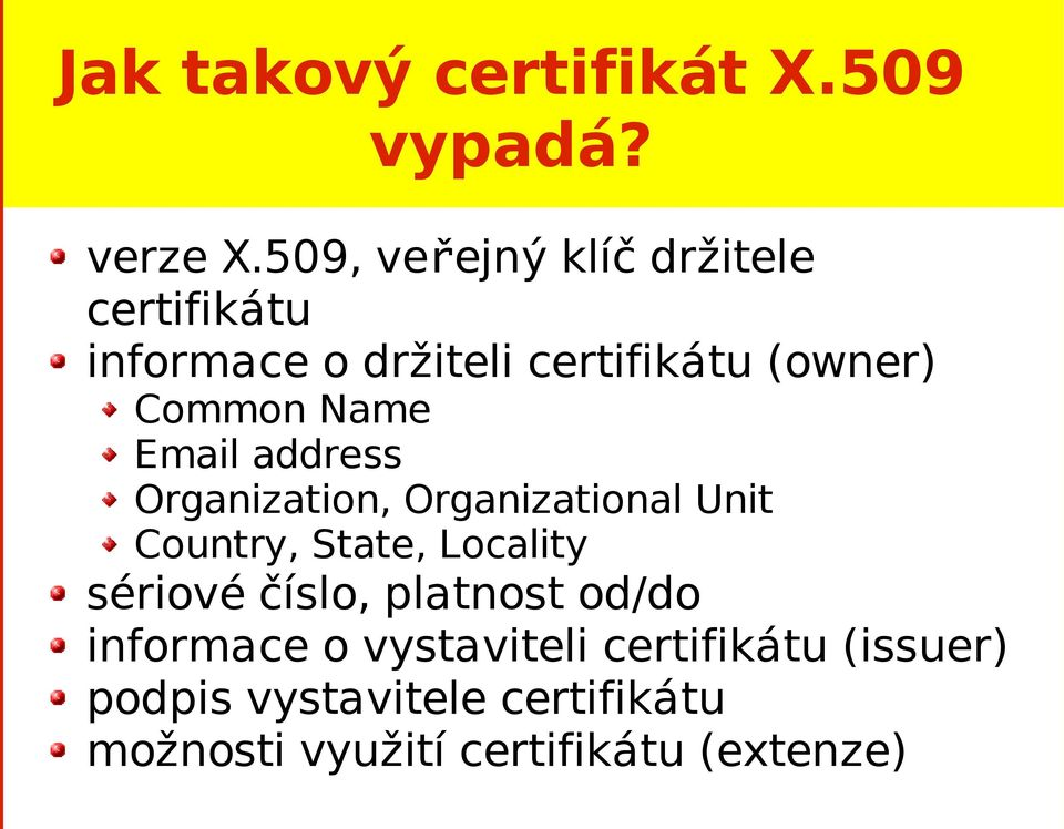 Name Email address Organization, Organizational Unit Country, State, Locality sériové