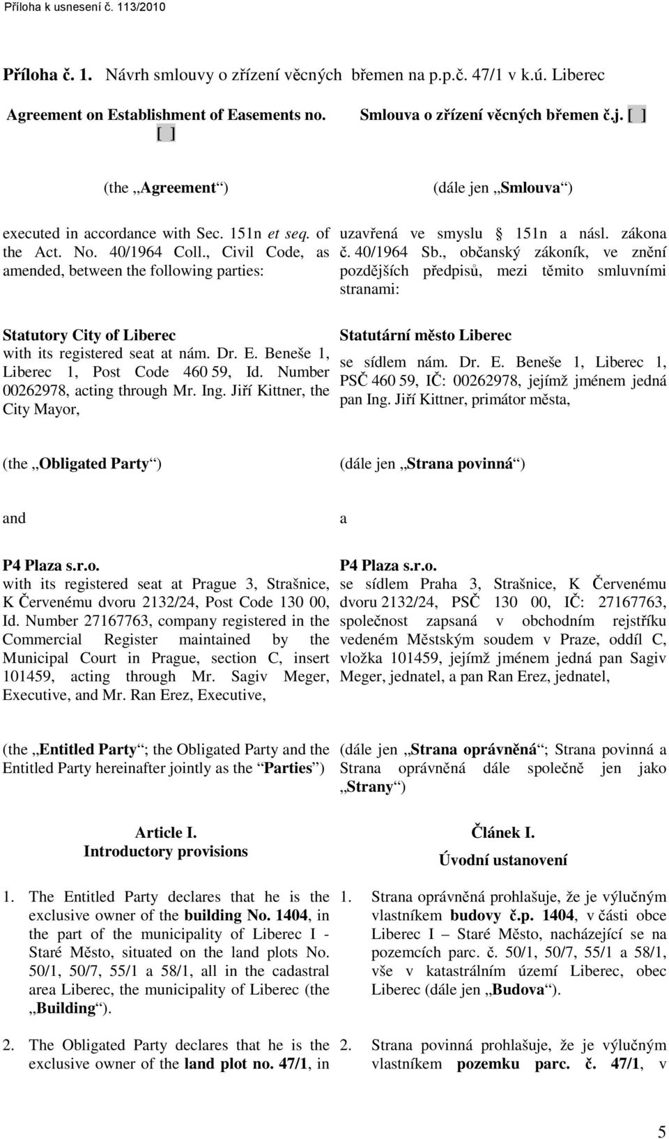 , Civil Code, as amended, between the following parties: Statutory City of Liberec with its registered seat at nám. Dr. E. Beneše 1, Liberec 1, Post Code 460 59, Id.
